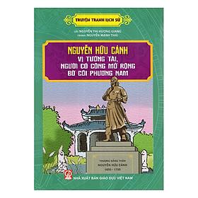 Truyện Tranh Lịch Sử - Nguyễn Hữu Cảnh Vị Tướng Tài, Người Có Công Mở Rộng Bờ Cõi Phương Nam
