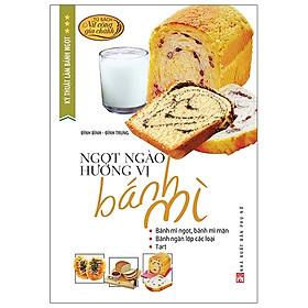 Kỹ Thuật Làm Bánh Ngọt - Ngọt Ngào Hương Vị Bánh Mì (Tái Bản 2020)
