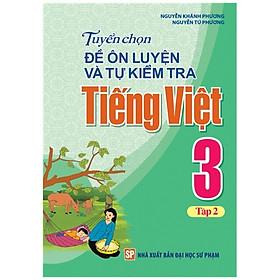 Sách - Tuyển Chọn Đề Ôn Luyện Và Tự Kiểm Tra Tiếng Việt 3 - Tập 1