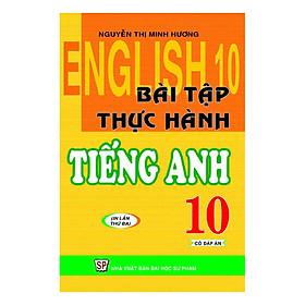 Bài Tập Thực Hành Tiếng Anh 10 (Có Đáp Án)