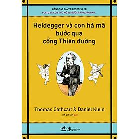 Heidegger Và Con Hà Mã Bước Qua Cổng Thiên Đường (Tái Bản 2020)