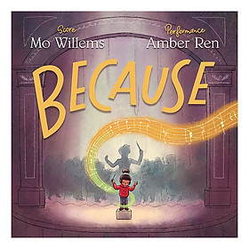Because (Score Mo Willems, Performance Amber Ren)