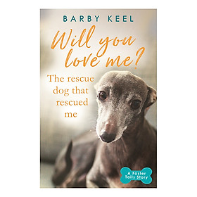 Will You Love Me? The Rescue Dog that Rescued Me - A Foster Tails Story