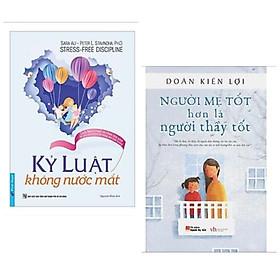 Combo 2 cuốn giáo dục con cái hay: Kỷ Luật Không Nước Mắt + Người Mẹ Tốt Hơn Là Người Thầy Tốt