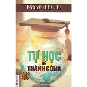 Tự Học Để Thành Công - Nguyễn Hiến Lê (Tặng Bookmark độc đáo)