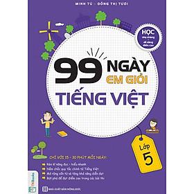99 Ngày Em Giỏi Tiếng Việt Lớp 5 - Học Nhẹ Nhàng, Dễ Dàng Điểm Cao