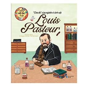 """Những Bộ Óc Vĩ Đại: """"Cha Đẻ"""" Của Ngành Vi Sinh Vật Louis Pasteur"""