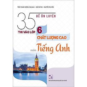 35 Đề Ôn Luyện Thi Vào Lớp 6 Chất Lượng Cao Môn Tiếng Anh