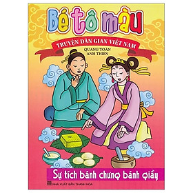 Bé Tô Màu Truyện Dân Gian Việt Nam - Sự Tích Bánh Chưng Bánh Giầy