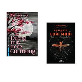 Combo 2 cuốn sách:  Đường Mây Trong Cõi Mộng + Địa chính trị của loài muỗi - Khái lược về toàn cầu hóa