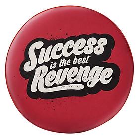 Gối Ôm Tròn Success Is The Best Revenge GOTE077