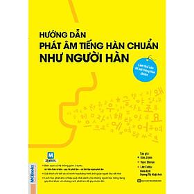Hướng Dẫn Phát Âm Chuẩn Như Người Hàn Quốc (Học kèm App MCBooks) (Quà Tặng: Bút Animal Kute')