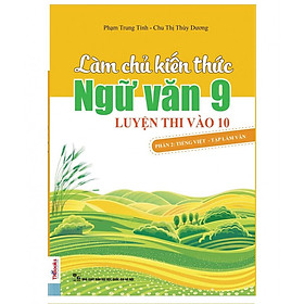 Làm Chủ Kiến Thức Ngữ Văn 9 - Luyện Thi Vào 10 Phần 2: Tiếng Việt - Tập Làm Văn ( tặng kèm bookmark )