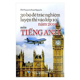 30 Bộ Đề Trắc Nghiệm Luyện Thi Vào Lớp 10 Năm 2019 Môn Tiếng Anh