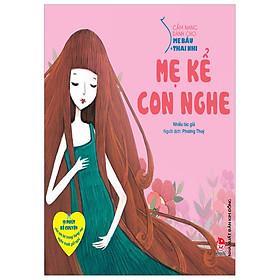 Download sách Cẩm Nang Dành Cho Mẹ Bầu Và Thai Nhi - Mẹ Kể Con Nghe (Tái Bản 2018)