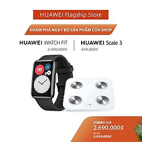 Bộ Sản Phẩm Huawei (Đồng Hồ Thông Minh HUAWEI Watch Fit + Cân Điện Tử HUAWEI Scale 3)   Hàng Chính Hãng
