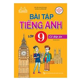 Bài Tập Tiếng Anh Lớp 9 - Có Đáp Án (Tái Bản 01)