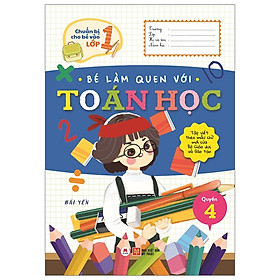 Chuẩn Bị Cho Bé Vào Lớp 1 - Bé Làm Quen Với Toán Học (Quyển 4) (Tái Bản 2020)
