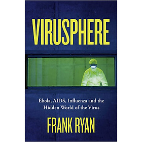 Virusphere : Ebola, AIDS, Influenza and the Hidden World of the Virus
