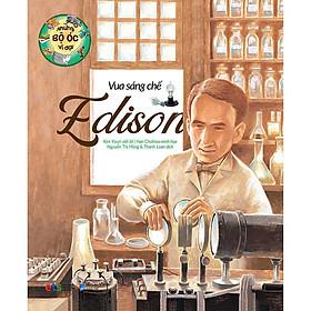 Những Bộ Óc Vĩ Đại: Vua Sáng Chế Edison