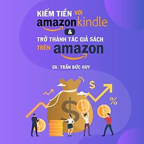 Kiếm tiền với amazon kindle và trở thành tác giả sách trên amazon