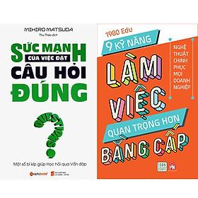 Combo 2 Cuốn Sách:  Sức Mạnh Của Việc Đặt Câu Hỏi Đúng + 9 Kỹ Năng Làm Việc Quan Trọng Hơn Bằng Cấp