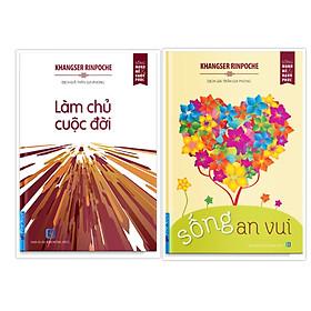 COMBO Tác giả Khangser Rinpoche 2 cuốn ( Sống An Vui + Làm Chủ Cuộc Đời )