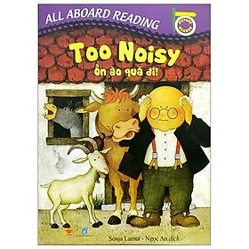 All Aboard Reading: Too Noisy - Ồn Ào Quá Đi!