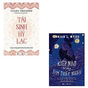 Bộ 2 cuốn sách nên đọc về sự chết và tái sinh theo Phật giáo: Tái Sinh Hỷ Lạc Cuộc Sống Phía Bên Kia Bầu Trời - Kiếp Nào Ta Cũng Tìm Thấy Nhau