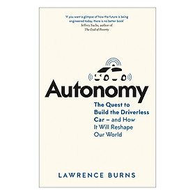 Autonomy : The Quest to Build the Driverless Car - and How it Will Reshape Our World