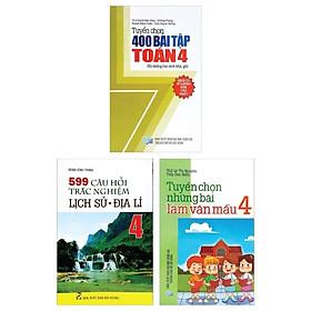 Combo Tuyển Chọn 400 Bài Tập Toán 4 + Tuyển Chọn Những Bài Làm Văn Mẫu 4 + 599 Câu Hỏi Trắc Nghiệm Lịch Sử - Địa Lí 4 (Bộ 3 Cuốn)