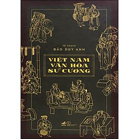Việt Nam Văn Hóa Sử Cương (Bản Đặc Biệt - Bìa Da)(Ấn Bản Từ: Số 201 Đến Số 300)