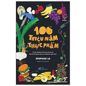 Cuốn Sách Quá Trình Tiến Hóa Của Loài Người :100 Triệu Năm Thực Phẩm/ Ăn Uống, Tận Hưởng đồ ăn thức uống và có một cuộc sống lành mạnh
