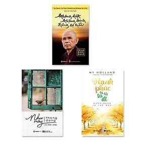 Combo 3 cuốn:  Không Diệt Không Sinh Đừng Sợ Hãi, Hạnh Phúc Là Lối Ta Đi, Như Mây Thong Dong