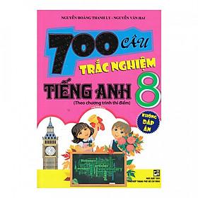 700 Câu Trắc Nghiệm Tiếng Anh 8 ( Không Đáp Án)