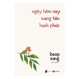 Sách truyện hay nhất: Ngày Hôm Nay Mang Tên Hạnh Phúc ( Tặng kèm Bookmark Happy Life)
