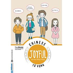 Chinese Joyful - Vui học tiếng Trung: Từ Vựng ( tặng Bookmark tuyệt đẹp )