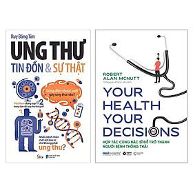Combo: Ung Thư Tin Đồn Và Sự Thật + Your Health Your Decision - Hợp Tác Cùng Bác Sĩ Để Trở Thành Người Bệnh Thông Thái