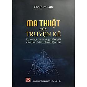Ma Thuật Của Truyện Kể: Tự Sự Học Và Những Diễn Giải Văn Học Việt Nam Hiên Đại