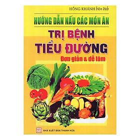 Hướng Dẫn Nấu Các Món Ăn Trị Bệnh Tiểu Đường Đơn Giản Và Dễ Làm