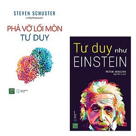 Combo Phá Vỡ Lối Mòn Tư Duy + Tư Duy Như Einstein