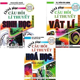 Combo Chinh Phục Câu Hỏi Lý Thuyết Vật Lý - Hóa Học - Sinh Học Theo Chủ Đề (3 Cuốn)