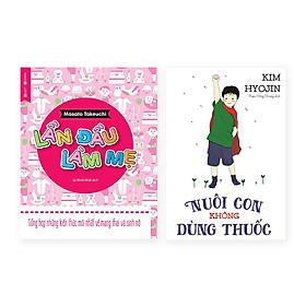 Mẹo Chăm Con Đúng Cách Với Combo Sách: Lần Đầu Làm Mẹ +  Nuôi Con Không Dùng Thuốc