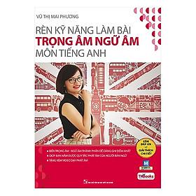 Rèn Kỹ Năng Làm Bài Trọng Âm Ngữ Âm Môn Tiếng Anh(Tặng kèm booksmark)