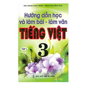 Hướng Dẫn Học Và Làm Bài Làm Văn Tiếng Việt 3 - Tập 1