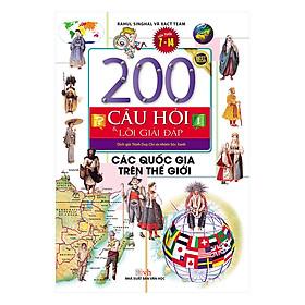 200 Câu Hỏi Và Lời Giải Đáp - Các Quốc Gia Trên Thế Giới (Tái Bản)