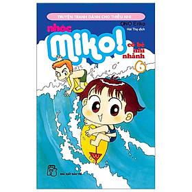 Nhóc Miko! Cô Bé Nhí Nhảnh - Tập 6 (Tái Bản 2020)