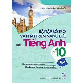 Bài Tập Bổ Trợ Và Phát Triển Năng Lực Môn Tiếng Anh Lớp 10 ( tập 1)