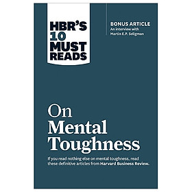 "HBR's 10 Must Reads on Mental Toughness (with bonus interview ""Post-Traumatic Growth and Building Re"