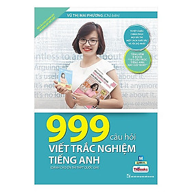 999 Câu Hỏi Viết Trắc Nghiệm Tiếng Anh (Bộ Sách Cô Mai Phương) (Tặng kèm booksmark)